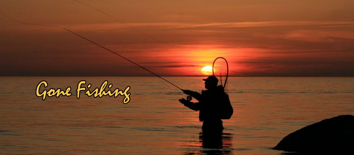Gone fishing…